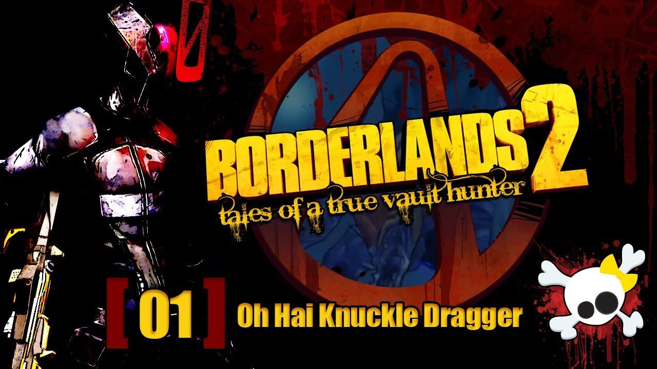 Tales Of A True Vault Hunter - 01  Oh Hai Knuckledragger