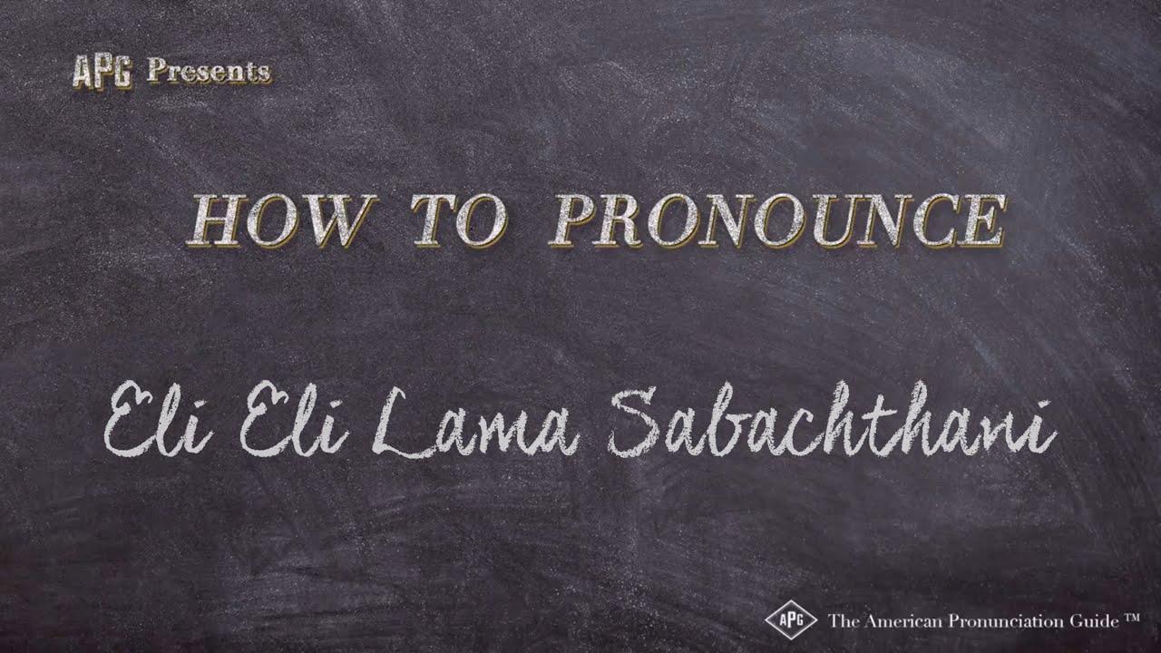 how to pronounce eli eli lama sabachthani eli eli lama sabachthani pronunciation