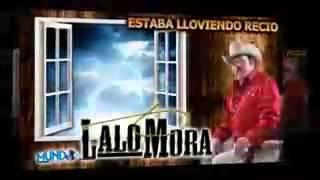 LALO MORA - ESTABA LLOVIENDO RECIO - NUEVO EXITO D