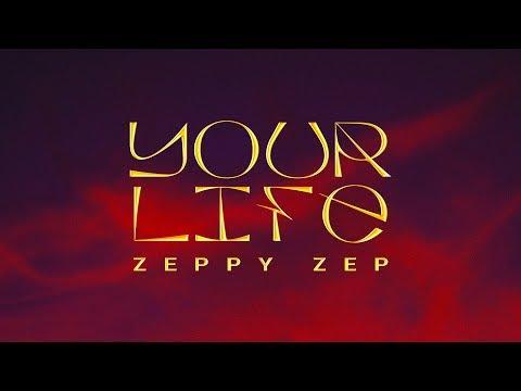Zeppy Zep - Your Life