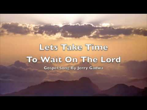 Lets Take Time To Wait Upon The Lord ~ Jerry Gadwa