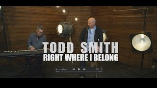 Todd Smith - Right Where I Belong (Acoustic Version) Video