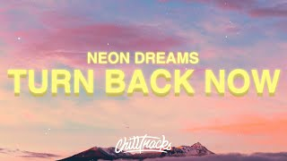 Download lagu Neon Dreams - Turn Back Now (Lyrics)