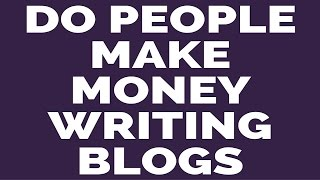 Do people make money writing blogs