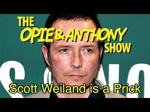 Opie & Anthony: Scott Weiland is a Prick (06/02/08-03/01/13)