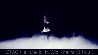 ZTAO - Hello,hello ft. Wiz Khalifa (1 hour)