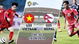 [TRỰC TIẾP] U23 VIỆT NAM VS U23 NEPAL - ASIAD 16/8/2018