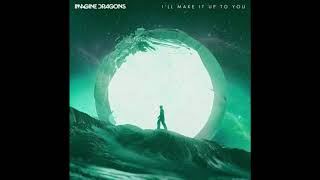 Imagine Dragons - I'll Make It Up To You (Extended) BEST EXTENDED VERSION EVOLVE HD