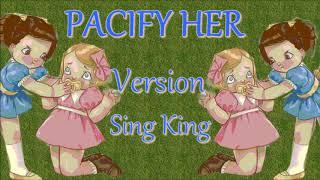 [Version Sing King]: Pacify Her - Melanie Martinez