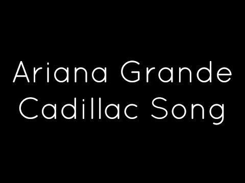 Ariana Grande - Cadillac Song Lyrics