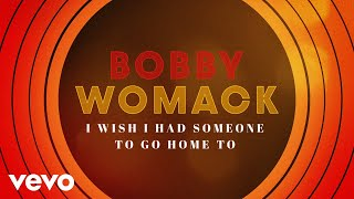Bobby Womack - I Wish I Had Someone To Go Home To (Official Lyric Video)