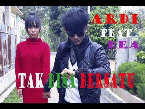 Ardi Feat Dea  - TAK BISA BERSATU ( Official Video Music )