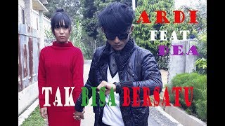 Ardi Feat Dea  - TAK BISA BERSATU ( Official Video Music )