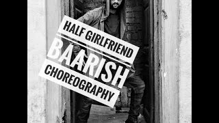 Baarish / Half girlfriend / DANCE Choreography by / BHARGAV RAJPUT