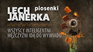 Lech Janerka - Wszyscy inteligentni mężczyźni idą do wywiadu