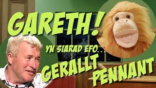 Gareth! a Gerallt Pennant!