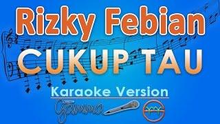 Video Rizky Febian - Cukup Tau (Karaoke Lirik Tanpa Vokal) by GMusic download MP3, 3GP, MP4, WEBM, AVI, FLV Maret 2018