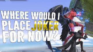 Where would i place Joker for now Armada Talks 15