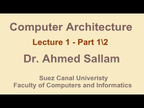 Computer Architecture - تنظيم وبناء الحاسب - Lecture 1 - Part 1\2