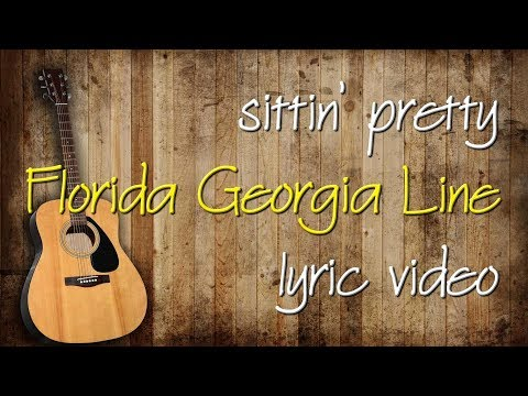 Florida Georgia Line - Sittin' Pretty [Lyrics]