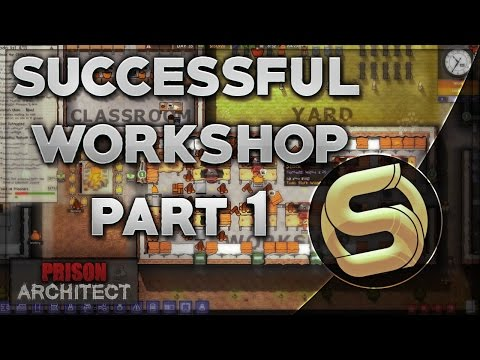 How To Build A Successful Workshop - Prison Architect