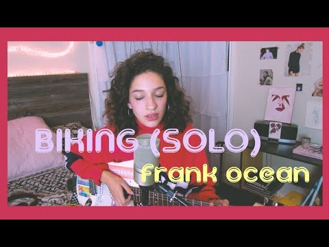 Biking (Solo) by Frank Ocean (Cover) by Sara King