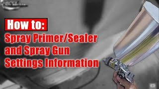 How-To Spray Primer/Sealer & Spray Gun Settings!