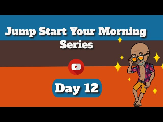 Happy Morning   Jump Start Your Morning  Day 12