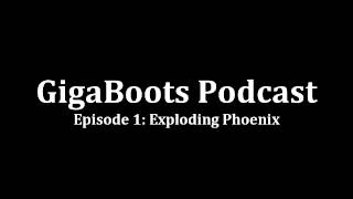 GigaBoots Podcast Episode 1: Exploding Phoenix