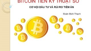 Tìm hiểu về Bitcoin, tiền điện tử, tiền kỹ thuật số, cơ hội đầu tư và những rủi ro tiền ẩn