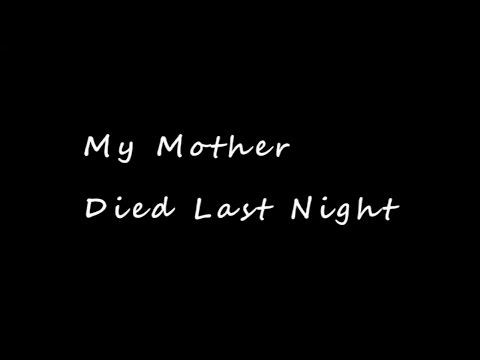 My Mother Died Last Night