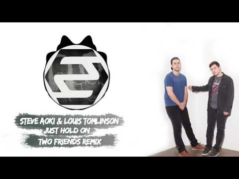 Steve Aoki & Louis Tomlinson - Just Hold On (Two Friends Remix)