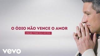 Padre Marcelo Rossi - O Ódio Não Vence o Amor (Crucificação) (Lyric)