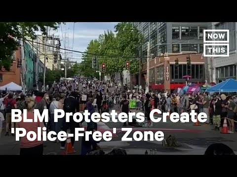 Seattle Protesters Create 'Police-Free' Capitol Hill Autonomous Zone | NowThis