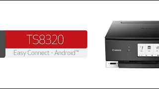 Canon PIXMA TS8320 - Connecting Your Android™ Device