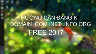 Hướng Dẫn Đăng Kí Domain .Com .Net .Info .Org Free 2017