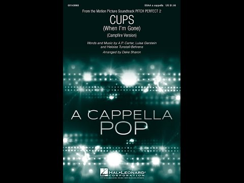 Cups (Campfire Version) From Pitch Perfect 2 - Arranged by Deke Sharon