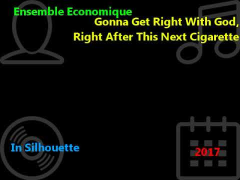 Ensemble Economique - Gonna Get Right With God, Right After This Next Cigarette