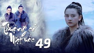 Thượng Cổ Mật Ước - Tập 49 [Lồng Tiếng]   Phim Thần Thoại Kiếm Hiệp Mới 2021   Ngô Lỗi, Tống Tổ Nhi