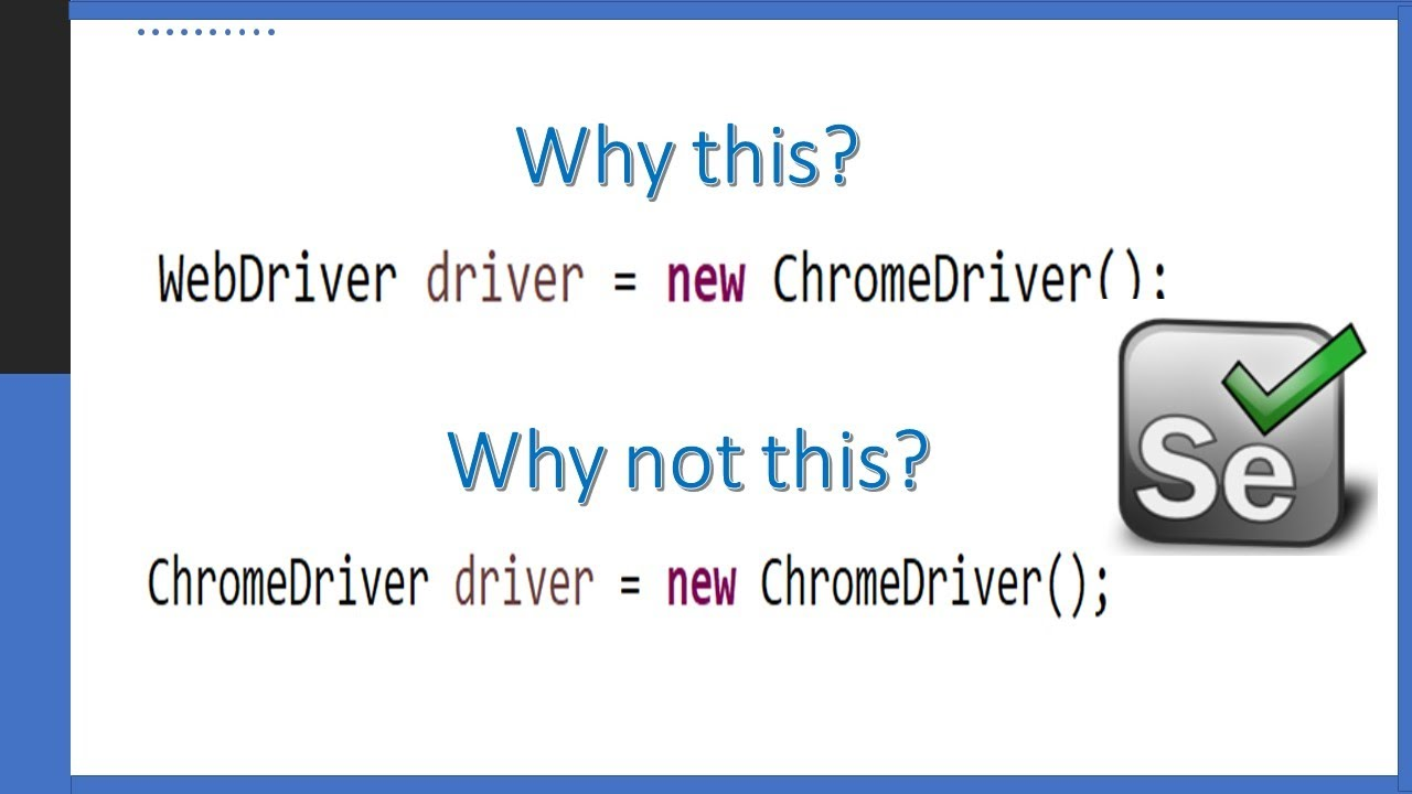 Why to write WebDriver driver=new ChromeDriver instead of ChromeDriver  driver=new ChromeDriver