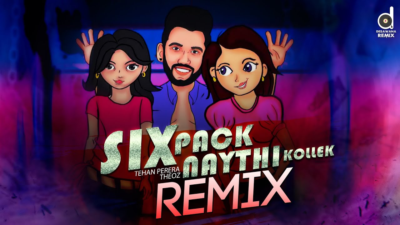 Six Pack Nathi Kollek (Remix) - Tehan Perera (@TheoZ) | @Mr. Pravish | Sinhala Remix Song