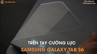 Trên tay cường lực Samsung Galaxy Tab S6 chính hãng Gor