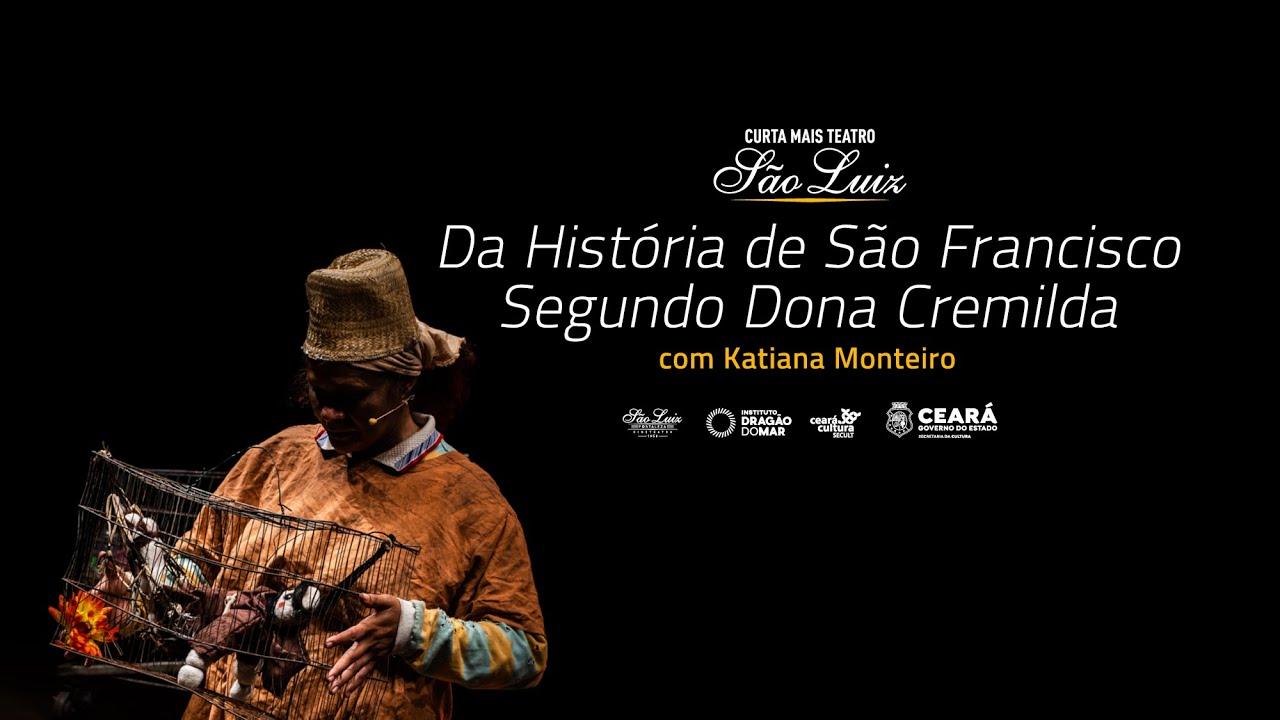 """""""Da História de São Francisco Segundo Dona Cremilda"""", com Katiana Monteiro"""