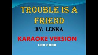 TROUBLE IS A FRIEND BY; LENKA ( KARAOKE) LEO EDER