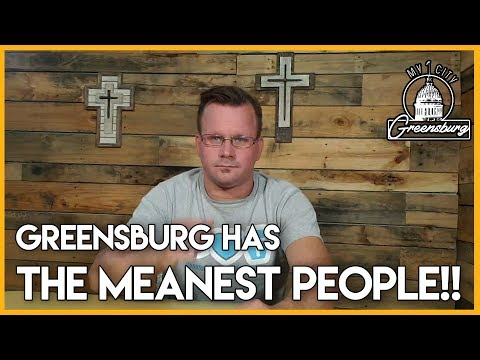 Greensburg Has The Meanest People?