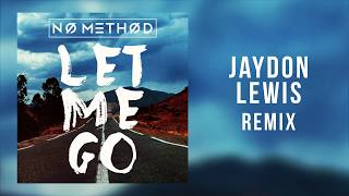 No Method - Let Me Go (Jaydon Lewis Remix) Video