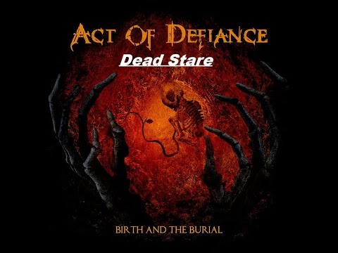 Act Of Defiance - Birth And The Burial - Dead Stare