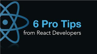 6 Pro Tips from React Developers