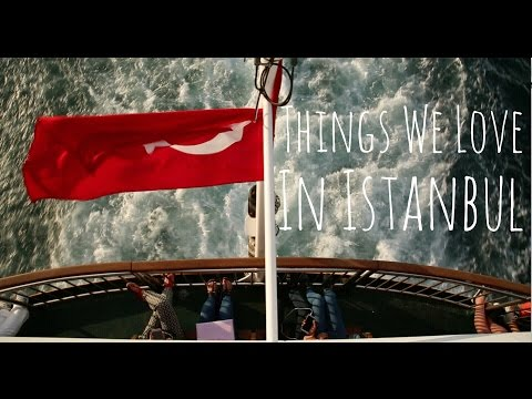 Things We Love in Istanbul