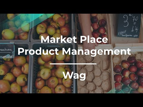 What Is Market Place Product Management by Wag Product Manager